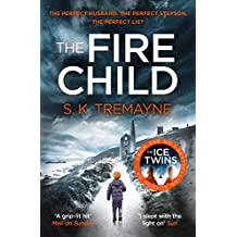 The Fire Child: The 2017 gripping psychological thriller from the bestselling author of The Ice Twins