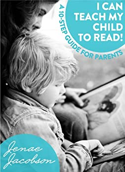 I Can Teach My Child to Read:  A 10-Step Guide for Parents (English Edition) par [Jacobson, Jenae]