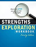 Strengths Exploration Workbook (Family Edition): What to do AFTER you Get Your List of Strengths