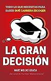 La Gran Decisión: Todo lo que Necesitas para Saber Qué Carrera Escoger