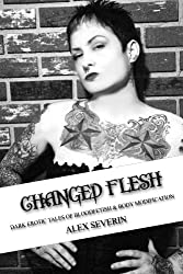 Changed Flesh : Dark Erotic Tales of Bloodfetish & Body Modification