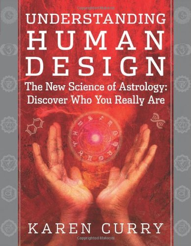 Understanding Human Design: The New Science of Astrology: Discover Who You Really Are by Karen Curry (2013-10-01)