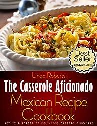 Mexican Casserole - The Casserole Aficionado Mexican Recipe Cookbook (The Casserole Aficionado Recipe Cookbooks 2)