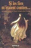 Si les fées m'étaient contées - 140 contes de fées de Charles Perrault à Jean Cocteau