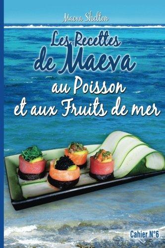Les recettes de Maeva au poisson et aux fruits de mer par Maeva Shelton