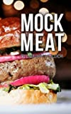 Mock Meat: 75 of the Most Mouth Watering Vegan Meat Substitute Recipes