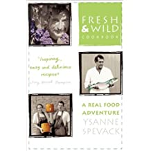 Fresh and Wild Cookbook: A Real Food Adventure by Ysanne Spevack (2009-06-01)