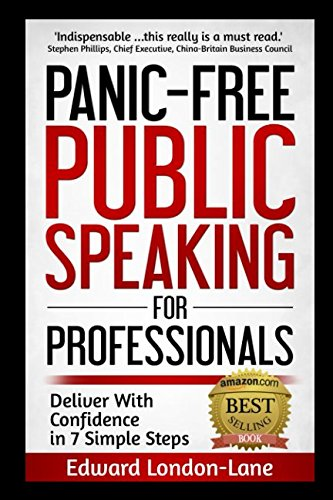 PANIC-FREE PUBLIC SPEAKING: Deliver With Confidence in 7 Simple Steps por Edward London-Lane