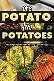 One Potato, Two Potatoes: The Cookbook Every Potato Lover Needs