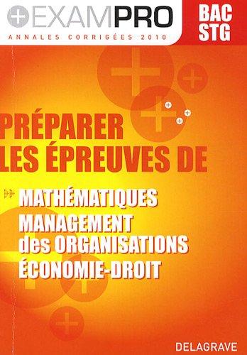 Préparer les épreuves de maths, management des organisations, économie / droit, Bac STG