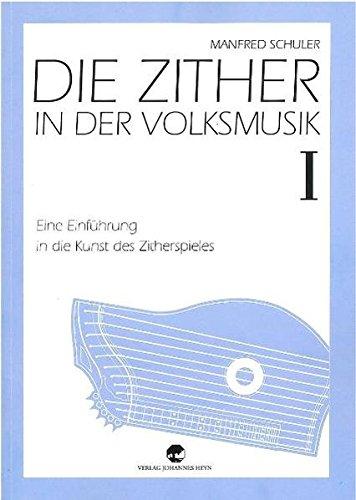 Die Zither in der Volksmusik I: Eine Einführung in die Kunst des Zitherspieles