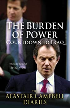 The Burden of Power: Countdown to Iraq - The Alastair Campbell Diaries by [Alastair, Campbell]
