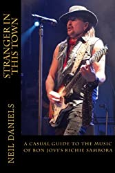 Stranger In This Town - A Casual Guide To The Music Of Bon Jovi's Richie Sambora