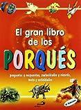 El gran libro de los porqués: Preguntas y respuestas, curiosidades y récords, tests y actividades (Conocimiento y consulta)