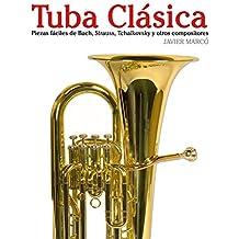 Tuba Clásica: Piezas fáciles de Bach, Strauss, Tchaikovsky y otros compositores (Spanish Edition)