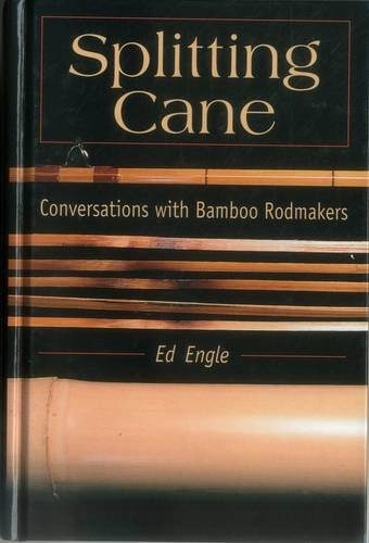 Splitting Cane: Conversations With Bamboo Rodmakers: Conversation with Bamboo Rodmakers (Cane Fly Rod)