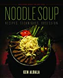 Noodle Soup: Recipes, Techniques, Obsession