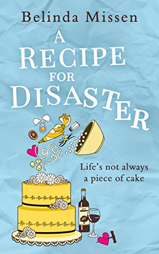 A Recipe for Disaster: A deliciously feel-good romance by [Missen, Belinda]