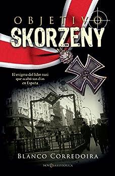 Objetivo Skorzeny (Novela histórica) de [Corredoira, Blanco]
