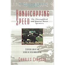 Handicapping Speed: The Thoroughbred and Quarter Horse Sprinters: A Critical Look At The Science Of Speed Handicapping (English Edition)