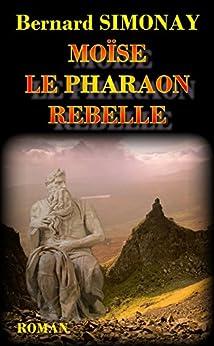 MOÏSE LE PHARAON REBELLE par [SIMONAY, Bernard]