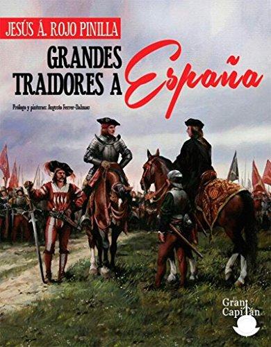 GRANDES TRAIDORES A ESPAÑA: PORQUE CONOCER QUIEN NOS TRAICIONA NOS HACE MÁS FUERTES por JESUS ANGEL ROJO PINILLA