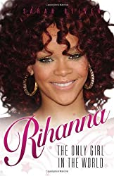 Rihanna: The Only Girl In The World by Sarah Oliver (2012-04-01)