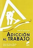 Adicción al trabajo (Psicología clínica. Guías de intervención) de Mario del Líbano Miralles (14 mar 2012) Tapa blanda