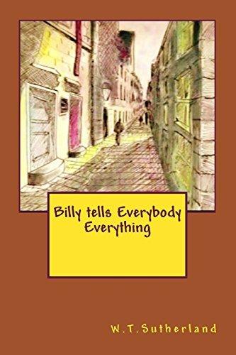 Billy tells Everybody Everything by Mr W. T. Sutherland (2012-11-29)