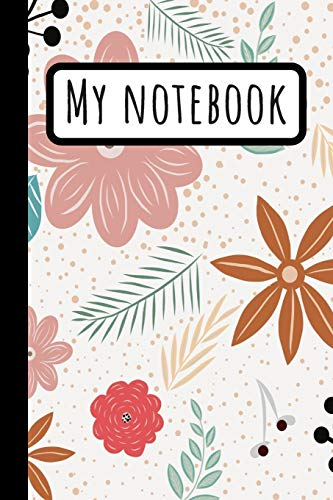 My Notebook: Flower Journal / Leaves & Flowers Composition Notebook / Floral Diary For Gardening Tulip Dessert