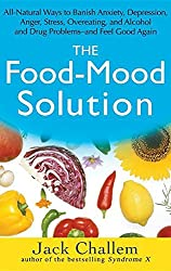 The Food Mood Solution: All Natural Ways to Banish Anxiety, Depression, Anger, Stress, Overeating, and Alcohol and Drug Problems and Feel Good Again