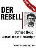 Der Rebell: Odfried Hepp: Terrorist, Neonazi, Aussteiger