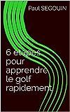 6 étapes pour apprendre le golf rapidement....