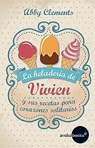 La heladería de Vivien y sus recetas para corazones solitarios par Abby Clemens