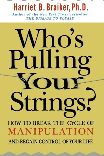 Who's Pulling Your Strings?: How to Break the Cycle of Manipulation and Regain Control of Your Life por Harriet Braiker