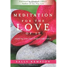 Meditation for the Love of it: Enjoying Your Own Deepest Experience by Sally Kempton (24-May-2011) Paperback
