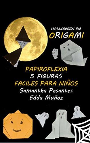 Halloween en Origami: Papiroflexia 5 figuras Faciles Para ninos por Samantha Pesantes Munoz epub