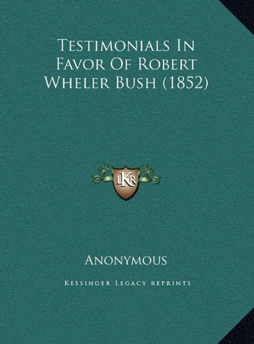 Testimonials in Favor of Robert Wheler Bush (1852)