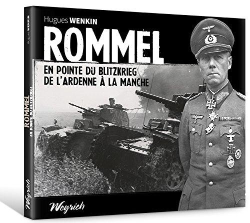 Rommel : En pointe du blitzkrieg, de l'Ardenne à la Manche