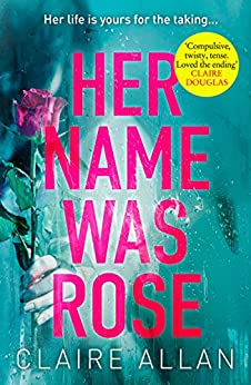 Her Name Was Rose: The gripping psychological thriller you need to read this year by [Allan, Claire]