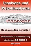 Insolvenz und Privatinsolvenz - Raus aus den Schulden: Insolvenzrecht, Schuldnerberatung oder Anwalt: So geht´s