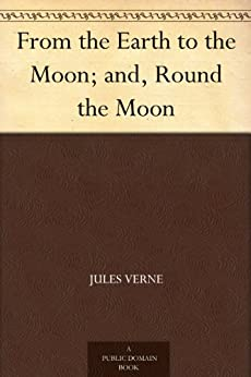 From the Earth to the Moon and Round the Moon (English Edition) von [Verne, Jules]