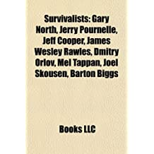 Survivalists: Gary North, Jerry Pournelle, Bear Grylls, James Wesley Rawles, Jeff Cooper, Les Stroud, Ray Mears, Tom Brown, Dmitry Orlov