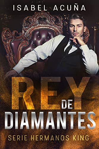 REY DE DIAMANTES (Serie Hermanos King) de Isabel Acuña