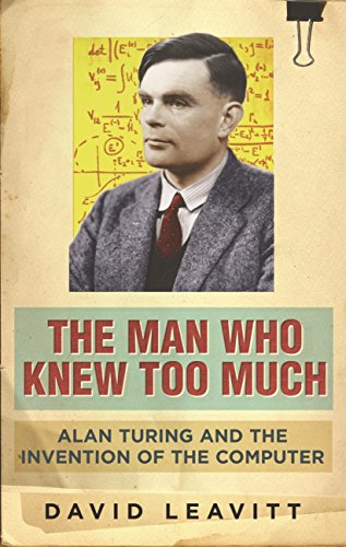The Man Who Knew Too Much: Alan Turing and the invention of computers (English Edition) por David Leavitt