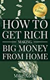 How to Get Rich Making Big Money from Home: 2nd Edition