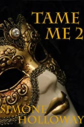 Tame Me 2 (The Billionaire's Submissive)