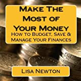 Make the Most of Your Money: How to Budget, Save and Manage Your Finances