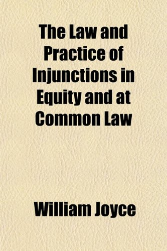 The Law and Practice of Injunctions in Equity and at Common Law