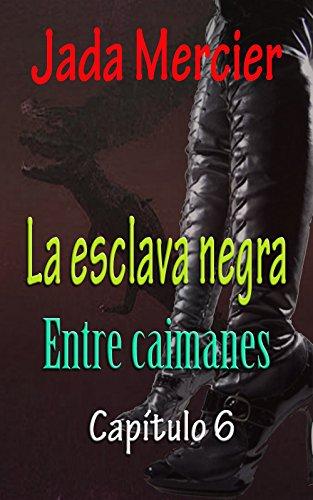 LA ESCLAVA NEGRA: Entre caimanes por Jada Mercier